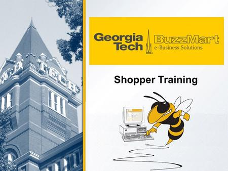 Shopper Training. 2 Welcome to BuzzMart One-stop Online Shopping Electronic Approval Workflow Quantity and Cost Receiving Better, more efficient Procure.