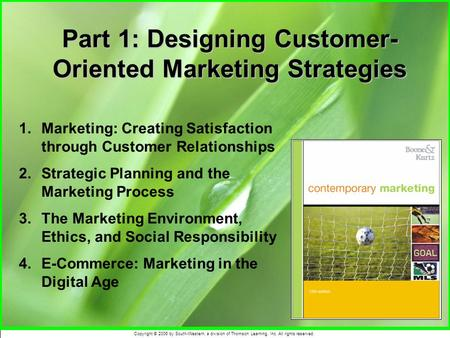 Copyright © 2006 by South-Western, a division of Thomson Learning, Inc. All rights reserved. Part 1: Designing Customer- Oriented Marketing Strategies.