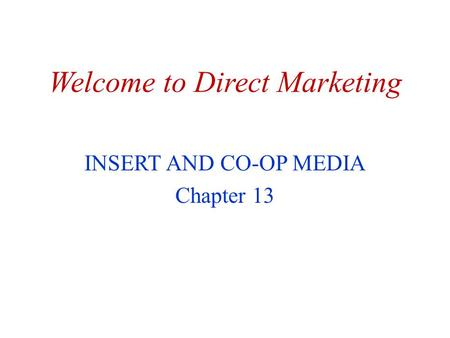 Welcome to Direct Marketing INSERT AND CO-OP MEDIA Chapter 13.
