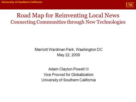 Road Map for Reinventing Local News Connecting Communities through New Technologies Marriott Wardman Park, Washington DC May 22, 2009 Adam Clayton Powell.