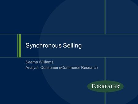 Synchronous Selling Seema Williams Analyst, Consumer eCommerce Research.