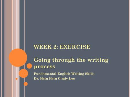 WEEK 2: EXERCISE Going through the writing process