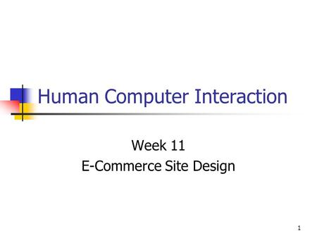 1 Human Computer Interaction Week 11 E-Commerce Site Design.