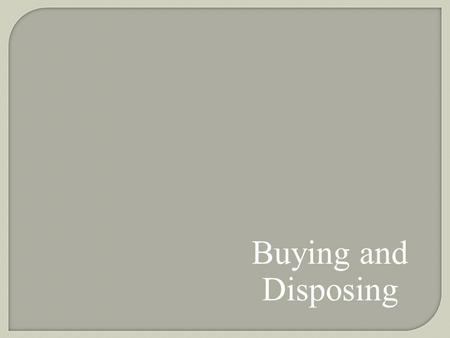 Buying and Disposing.  Making a purchase is often not a simple, routine matter of going to the store and quickly picking out something.  Situational.