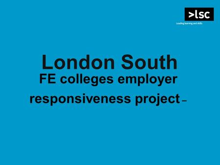 London South FE colleges employer responsiveness project –