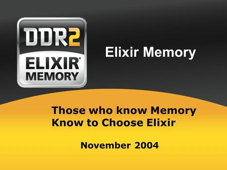 Elixir Memory November 2004 Those who know Memory Know to Choose Elixir.