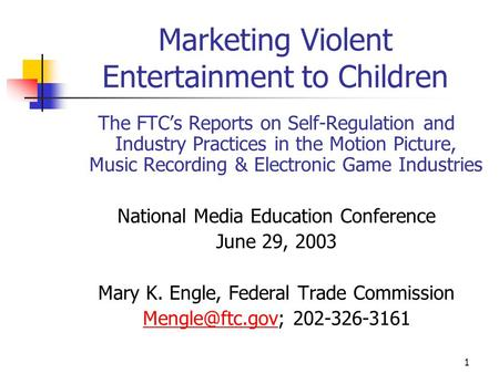 1 Marketing Violent Entertainment to Children The FTC's Reports on Self-Regulation and Industry Practices in the Motion Picture, Music Recording & Electronic.