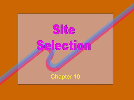 Chapter 10. To Examine Types of Locations To Note Location Decisions To Describe One-Hundred Percent Location To Discuss Criteria for Retail Location.