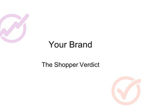 Your Brand The Shopper Verdict. Yousay.org When you want to cement your place in a group you need to tell the buyer –That customers come to that store.