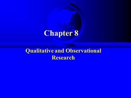 Chapter 8 Qualitative and Observational Research.