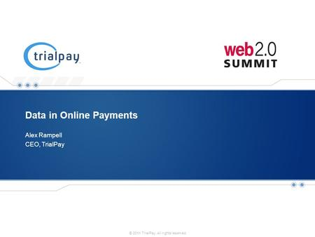 Payment and Promotions PlatformCONFIDENTIAL 0 © 2011 TrialPay. All rights reserved. Data in Online Payments CEO, TrialPay Alex Rampell.