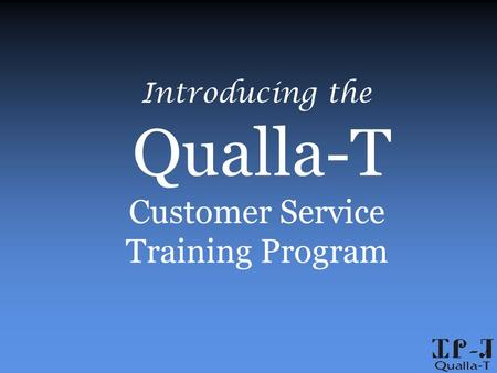 Introducing the Qualla-T Customer Service Training Program.