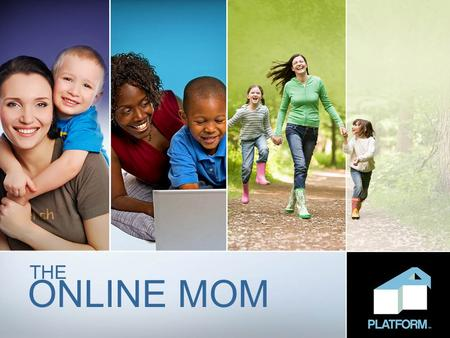 ONLINE MOM THE. 2 Moms are powerful in today's marketplace 82.5 million women in the US are moms Moms spend $1.7 trillion annually Moms control 80% of.