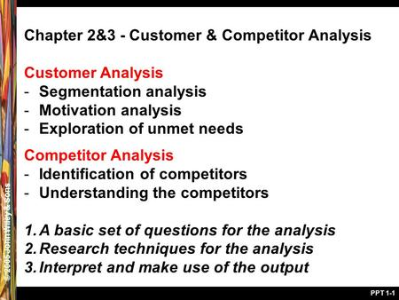 © 2005 John Wiley & Sons PPT 1-1 Chapter 2&3 - Customer & Competitor Analysis Customer Analysis -Segmentation analysis -Motivation analysis -Exploration.