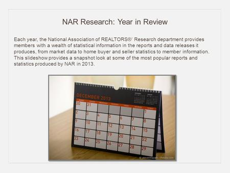 NAR Research: Year in Review Each year, the National Association of REALTORS®' Research department provides members with a wealth of statistical information.