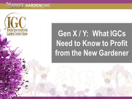 Gen X / Y: What IGCs Need to Know to Profit from the New Gardener.