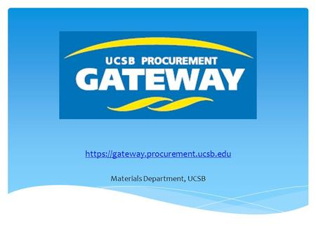 Https://gateway.procurement.ucsb.edu Materials Department, UCSB.