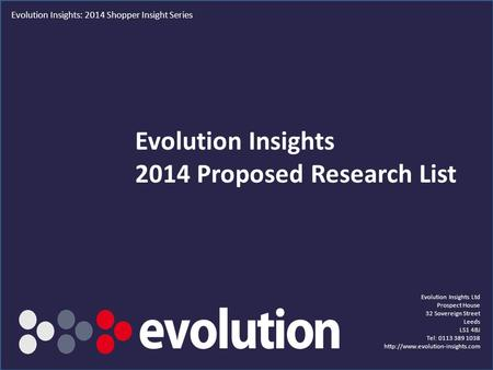 1 Evolution Insights 2014 Proposed Research List Evolution Insights Ltd Prospect House 32 Sovereign Street Leeds LS1 4BJ Tel: 0113 389 1038
