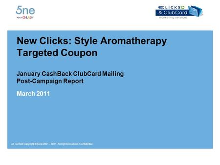 All content copyright © 5one 2001 – 2011. All rights reserved. Confidential. New Clicks: Style Aromatherapy Targeted Coupon January CashBack ClubCard Mailing.