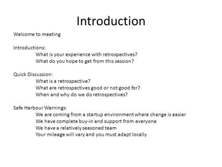 Introduction Welcome to meeting Introductions: What is your experience with retrospectives? What do you hope to get from this session? Quick Discussion: