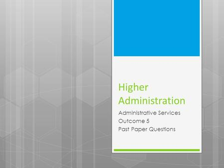 Higher Administration Administrative Services Outcome 5 Past Paper Questions.
