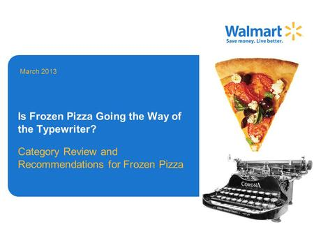 Is Frozen Pizza Going the Way of the Typewriter? Category Review and Recommendations for Frozen Pizza March 2013.