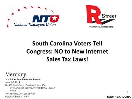 SOUTH CAROLINA South Carolina Voters Tell Congress: NO to New Internet Sales Tax Laws! South Carolina Statewide Survey: June 1-2, 2014 N= 400 Likely South.