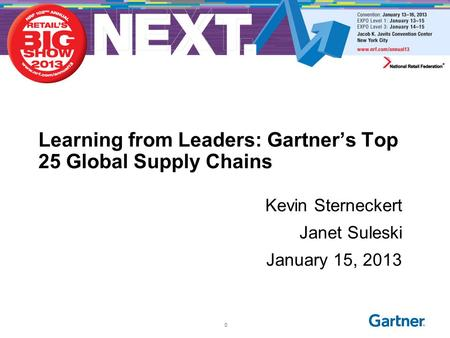 Learning from Leaders: Gartner's Top 25 Global Supply Chains Kevin Sterneckert Janet Suleski January 15, 2013 0.