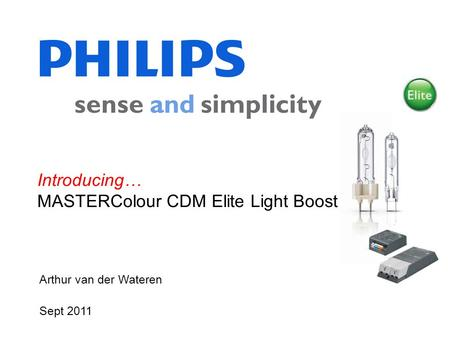 Arthur van der Wateren Sept 2011 Introducing… MASTERColour CDM Elite Light Boost.
