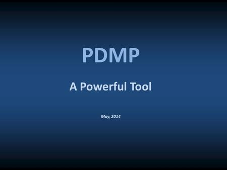A Powerful Tool May, 2014 PDMP. pdmp No reportable financial interest.