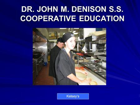 DR. JOHN M. DENISON S.S. COOPERATIVE EDUCATION Kelsey's.
