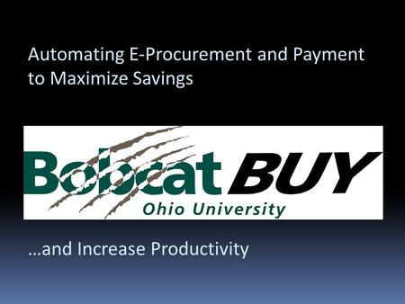 Automating E-Procurement and Payment to Maximize Savings …and Increase Productivity.