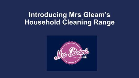 Introducing Mrs Gleam's Household Cleaning Range