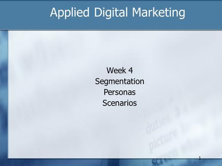 1 Applied Digital Marketing Week 4 Segmentation Personas Scenarios.