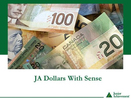 JA Dollars With Sense. Overview IntroductionsExpectations Lesson 1: Let's Talk Money Lesson 2: Be A SMART Shopper Lesson 3: Look After Your Money Wrap.