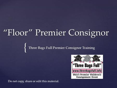 "{ ""Floor"" Premier Consignor Three Bags Full Premier Consignor Training Do not copy, share or edit this material."