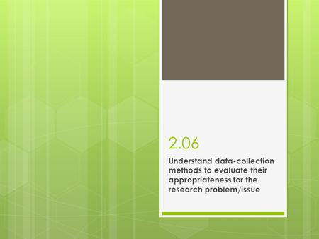 2.06 Understand data-collection methods to evaluate their appropriateness for the research problem/issue.