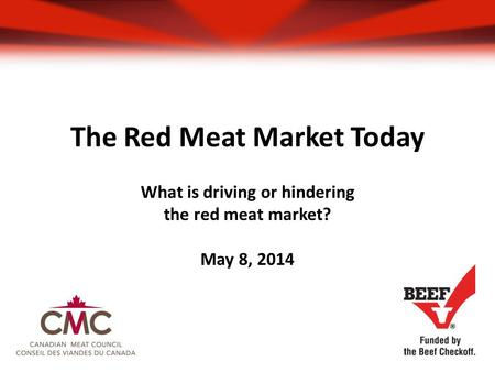 The Red Meat Market Today What is driving or hindering the red meat market? May 8, 2014.