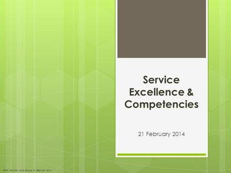 Service Excellence & Competencies 21 February 2014 VPHC, Pontiac Land Group, 21 February 2014.