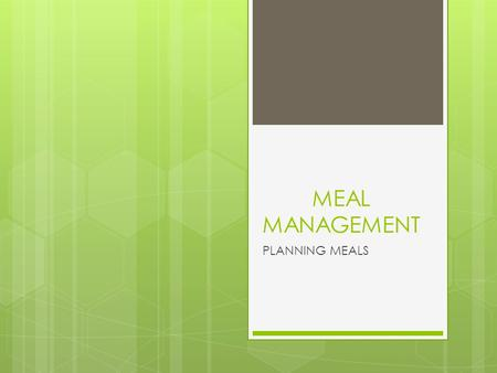 MEAL MANAGEMENT PLANNING MEALS. Planning Meals  Meal management involves using resources of skills, money, and time to put together a nutritious meal.