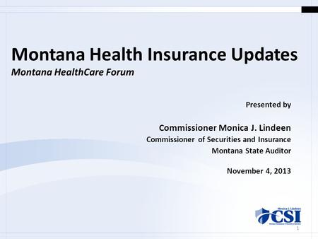 Montana Health Insurance Updates Montana HealthCare Forum Presented by Commissioner Monica J. Lindeen Commissioner of Securities and Insurance Montana.