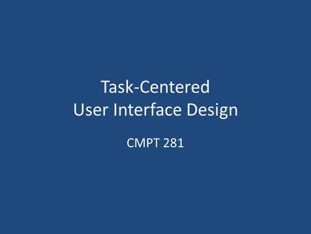 Task-Centered User Interface Design CMPT 281. Outline What is TCUID? TCUID process Finding and working with users Developing task examples Evaluation.