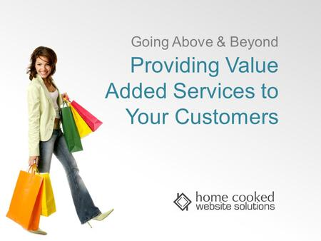 Providing Value Added Services to Your Customers Going Above & Beyond.