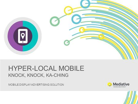 HYPER-LOCAL MOBILE KNOCK, KNOCK, KA-CHING MOBILE DISPLAY ADVERTISING SOLUTION.