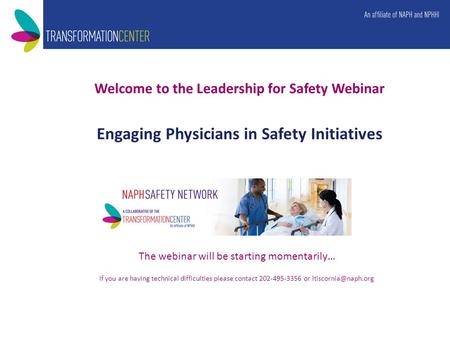 Welcome to the Leadership for Safety Webinar Engaging Physicians in Safety Initiatives The webinar will be starting momentarily… If you are having technical.