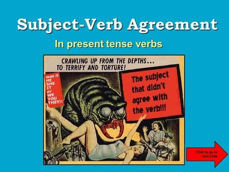 Subject-Verb Agreement In present tense verbs. Subjects & Verbs… Sentences should have subjects and verbs that make sense together. subjectverb +