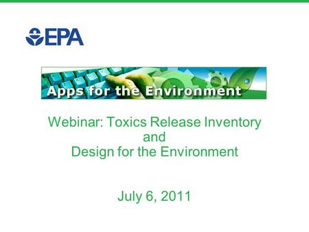 Webinar: Toxics Release Inventory and Design for the Environment July 6, 2011.