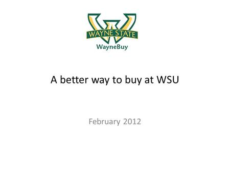 A better way to buy at WSU February 2012. WayneBuy is an electronic procure-to-pay system that: Provides expanded online shopping capability through a.