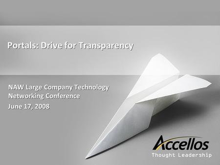 Thought Leadership Portals: Drive for Transparency NAW Large Company Technology Networking Conference June 17, 2008 NAW Large Company Technology Networking.