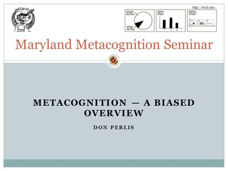 METACOGNITION — A BIASED OVERVIEW DON PERLIS Maryland Metacognition Seminar